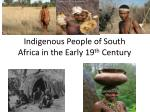 Indigenous People of South Africa in the Early 19 th Century