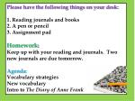 Please have the following things on your desk: 1. Reading journals and books