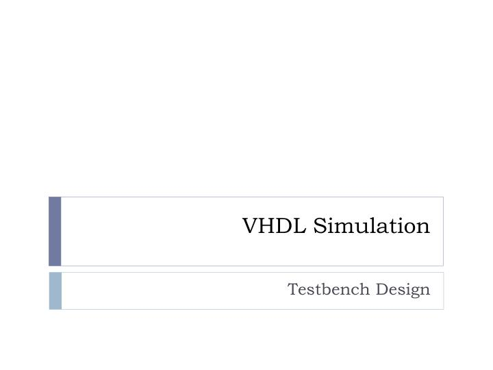 PPT - VHDL Simulation PowerPoint Presentation - ID:2046814