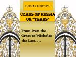 "Czars of Russia or ""Tsars"""