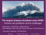 The  largest airspace shutdown since WWII:  Volcanic ash prediction and its challenges