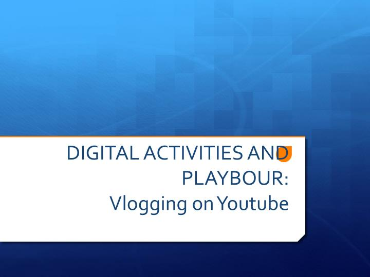 digital activities and playbour vlogging on youtube n.
