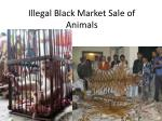 Illegal Black Market Sale of Animals