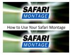 How to Use Your Safari Montage