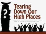 Tearing Down Our High Places