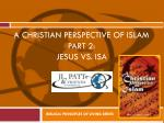 A Christian perspective of Islam Part 2:   Jesus vs. Isa