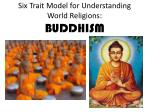Six Trait Model for Understanding World Religions: BUDDHISM