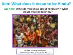 Aim: What does it mean to be Hindu?