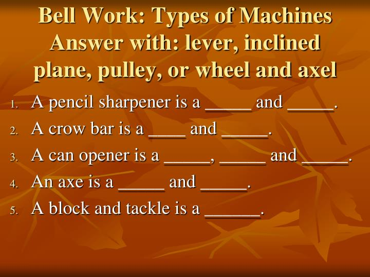 PPT - Bell Work: Types of Machines Answer with: lever