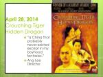 April 28, 2014 Crouching  Tiger Hidden Dragon