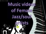 Music videos of Female Jazz/soul artists