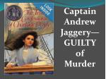 Captain Andrew Jaggery —GUILTY of Murder
