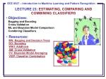 LECTURE 23: ESTIMATING, COMPARING AND COMBINING CLASSIFIERS