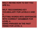 WALT: REVISE HOW TO SAY YOU ARE ILL. WILF: RECOGNISING KEY VOCABULARY FOR LEVELS 2 AND 3.