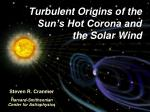 Turbulent Origins of the Sun's Hot Corona and the Solar Wind
