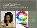 Celebrity: Whoopi Goldberg Disability: Dyslexia Assistive Device used: Wizcom Reading Pen