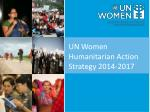 UN Women Humanitarian Action Strategy 2014-2017