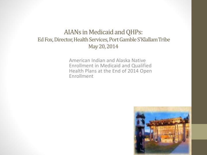 aians in medicaid and qhps ed fox director health services port gamble s klallam tribe may 20 2014 n.