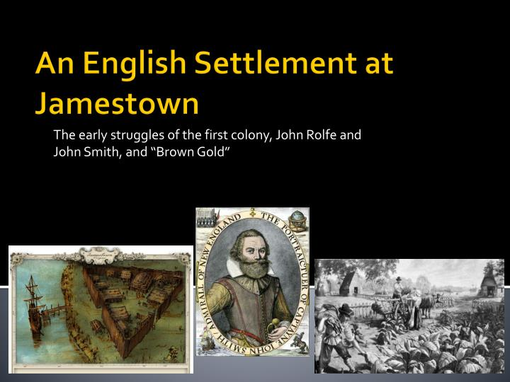 the early struggles of the first colony john rolfe and john smith and brown gold n.