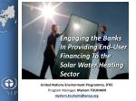Engaging the Banks In Providing End-User Financing To the Solar Water Heating Sector