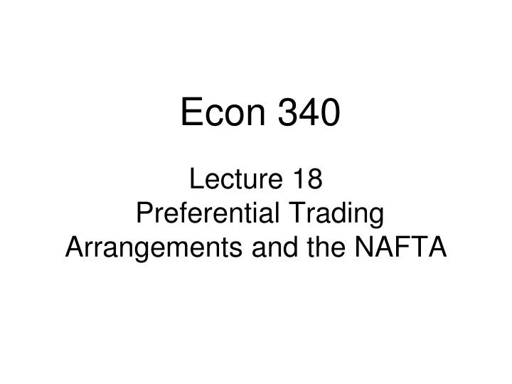 lecture 18 preferential trading arrangements and the nafta n.