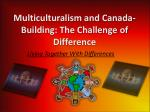 Multiculturalism and Canada- Building: The Challenge of Difference