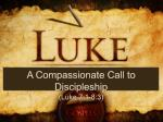A Compassionate Call to Discipleship (Luke 7:1-8:3)