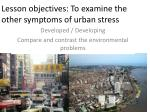 Lesson objectives: To examine the other symptoms of urban stress