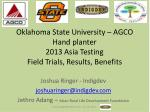 Oklahoma State University – AGCO Hand planter 2013 Asia Testing Field Trials, Results, Benefits