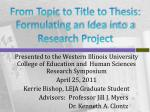 From Topic to Title to Thesis: Formulating an Idea into a  Research Project