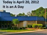 Today is April 20, 2012 It is an A Day