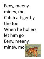 Eeny , meeny , miney , mo Catch a tiger by the toe When he hollers let him go