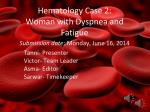 Hematology Case 2:  Woman with Dyspnea and Fatigue Submission date : Monday, June 16, 2014