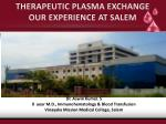 THERAPEUTIC PLASMA EXCHANGE  OUR EXPERIENCE AT SALEM
