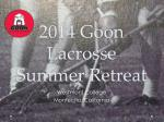 2014 Goon Lacrosse Summer Retreat