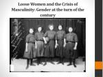Loose Women and the Crisis of Masculinity: Gender at the turn of the century