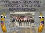 Documentation and Conservation of Late Roman Mosaics