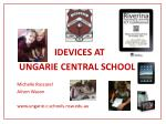 IDEVICES AT UNGARIE CENTRAL SCHOOL Michelle Roscarel Alison Wason