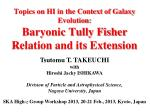 Topics on HI in the Context of Galaxy Evolution: Baryonic Tully Fisher Relation and its Extension
