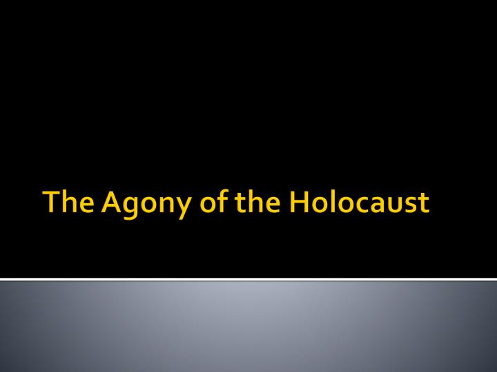 the agony of the holocaust n.