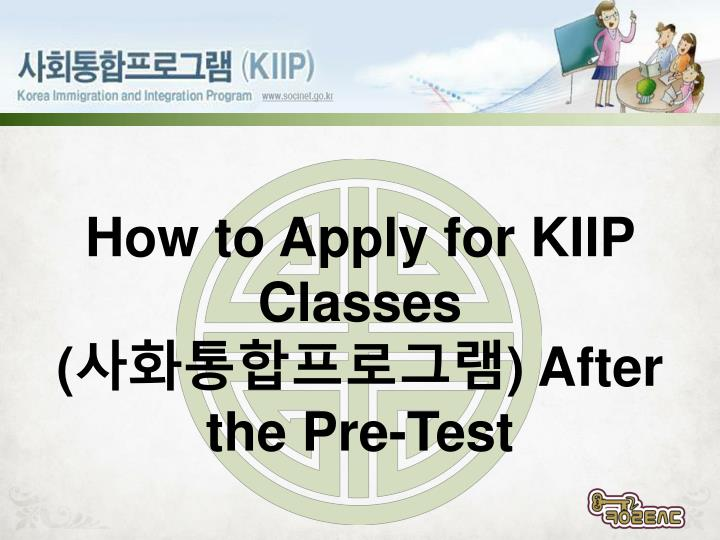 how to apply for kiip classes after the pre test n.