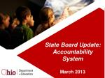 State Board Update: Accountability System  March 2013