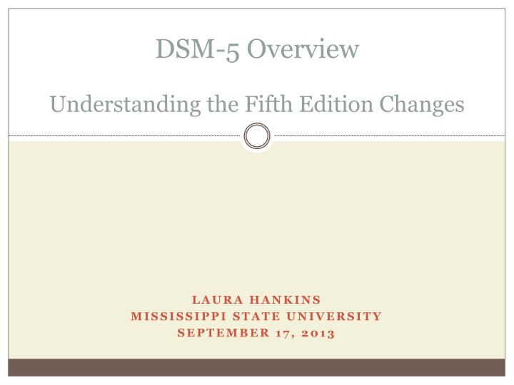 dsm 5 overview understanding the fifth edition changes n.