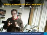 Making a Seamless Move to Windows ®  7