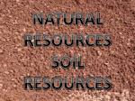 NATURAL RESOURCES SOIL RESOURCES