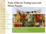Trade (Gifts for Trading Land with White People)