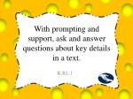 With prompting and support, ask and answer questions about key details in a text.