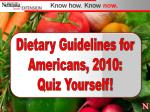 Dietary Guidelines for Americans, 2010: Quiz Yourself!