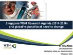 Singapore WSH Research Agenda ( 2011‐2016) and global/regional/local need to change