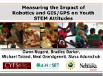 Measuring the Impact of Robotics and GIS/GPS on Youth STEM Attitudes